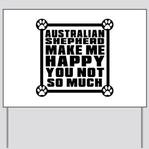 Australian Shepherd Dog Make Me Happy Yard Sign